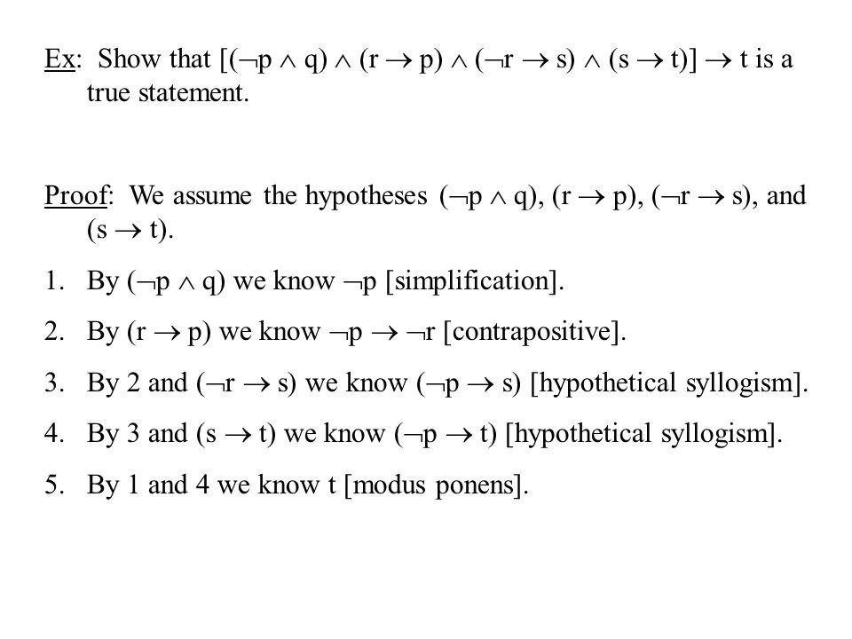 Ex: Show that [(p  q)  (r  p)  (r  s)  (s  t)]  t is a true statement.